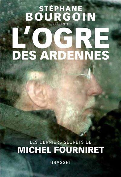 L'ogre des Ardennes, par Stéphane Bourgoin